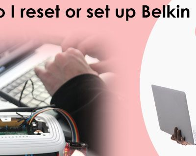 How do I reset Belkin router or set up router?
