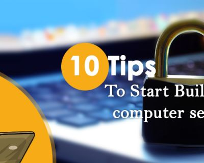 10 Tips To Start Building A Computer Security